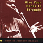 Bernice Johnson Reagon : Give Your Hands to Struggle